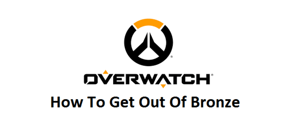 how to get out of bronze overwatch