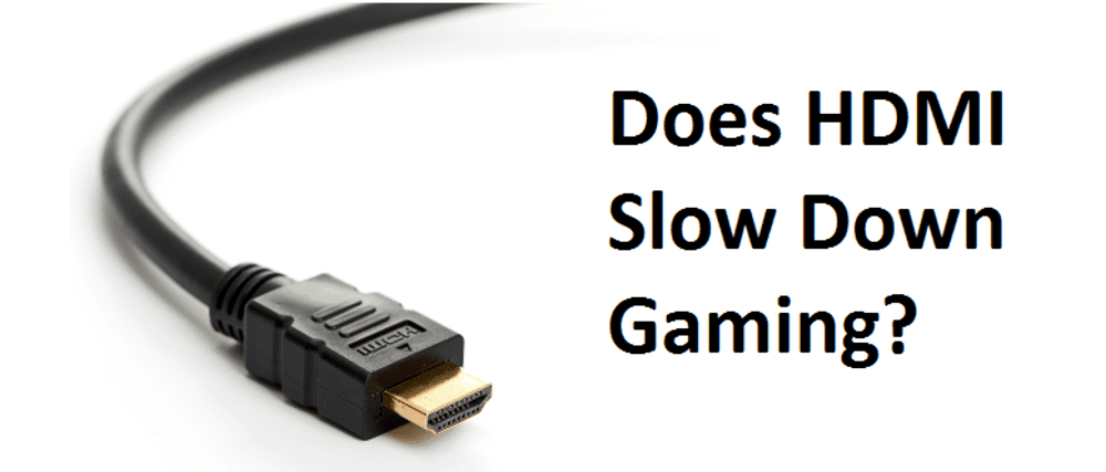 does hdmi slow down gaming