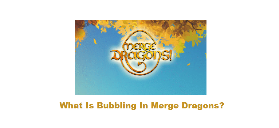 merge dragons bubbling