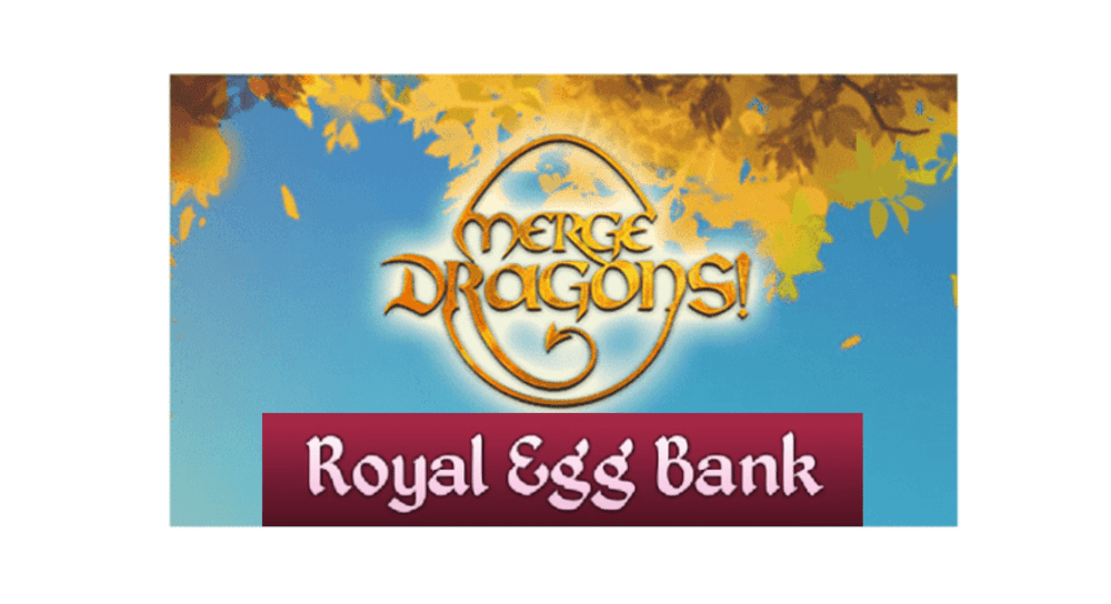 merge dragons royal egg bank
