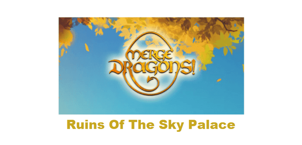 merge dragons ruins of the sky palace