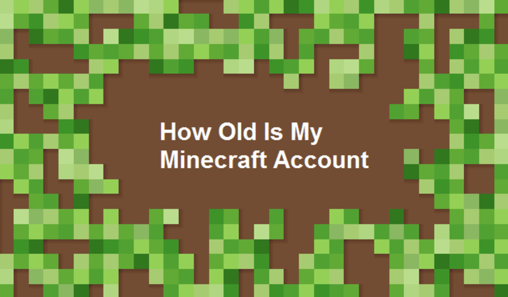 how old is my minecraft account