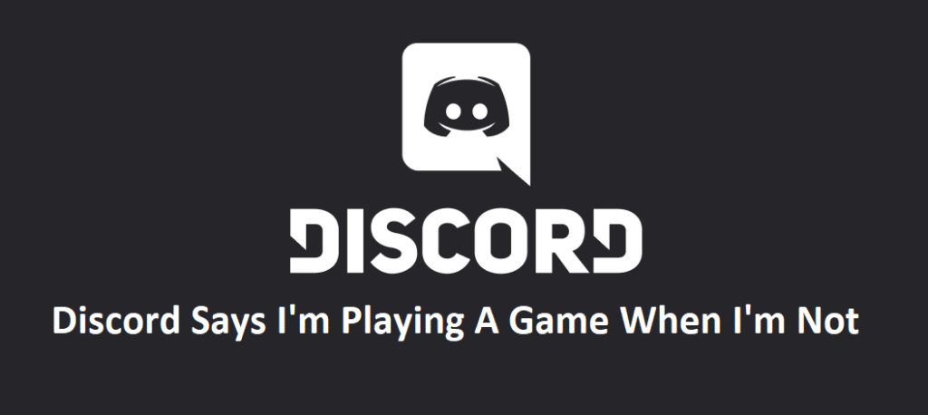 discord says i'm playing a game when i'm not