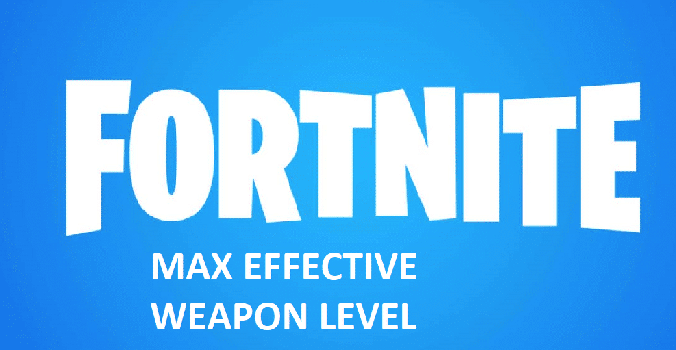 fortnite max effective weapon level