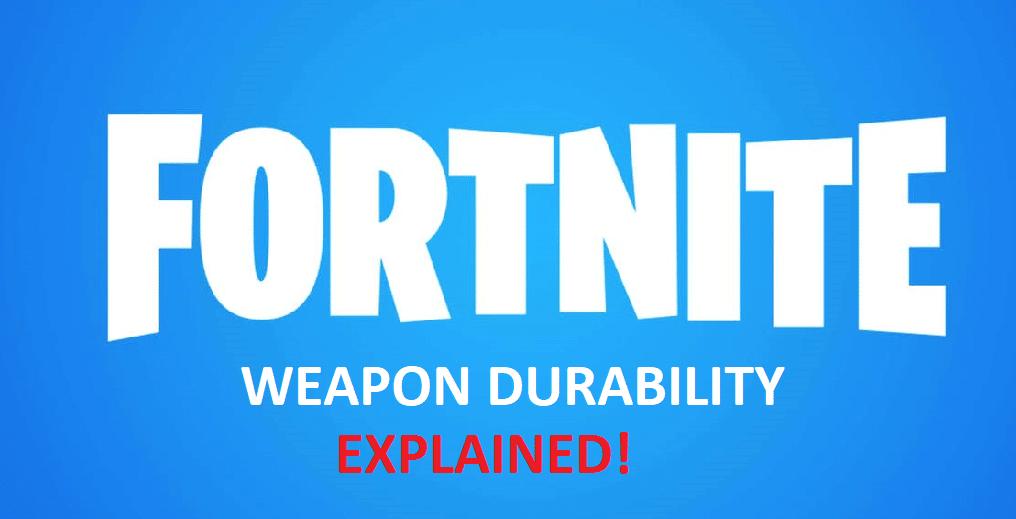 fortnite weapon durability