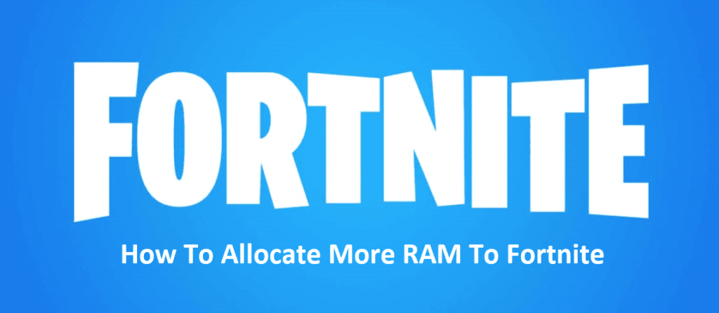 how to allocate more ram to fortnite