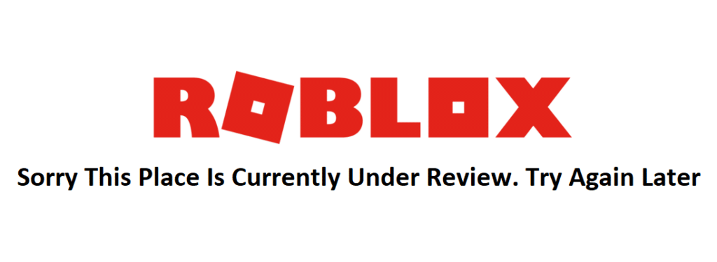 roblox sorry this place is currently under review. try again later