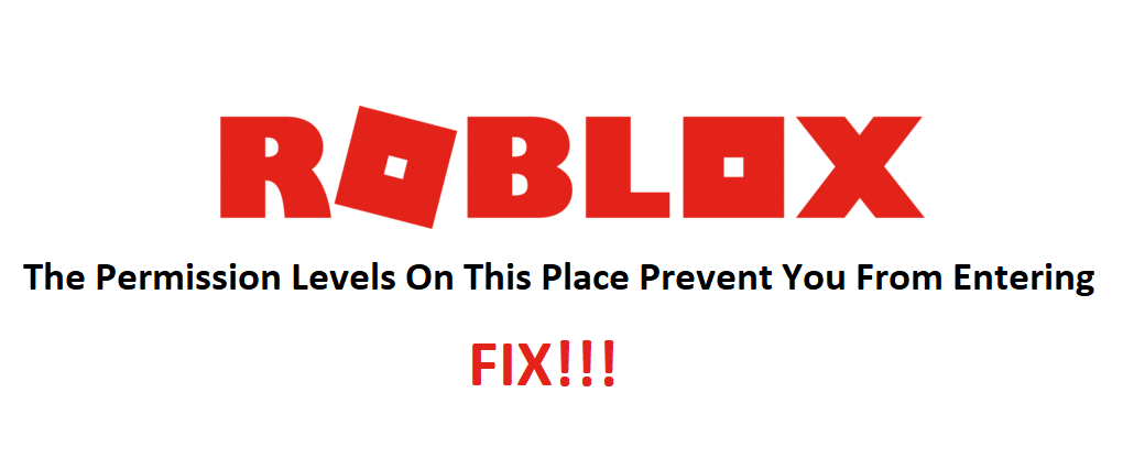 roblox the permission levels on this place prevent you from entering