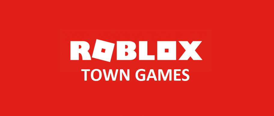 roblox town games