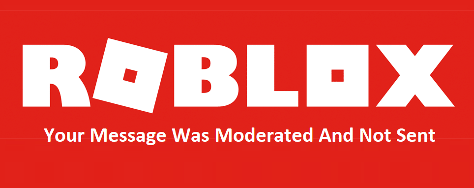 roblox your message was moderated and not sent