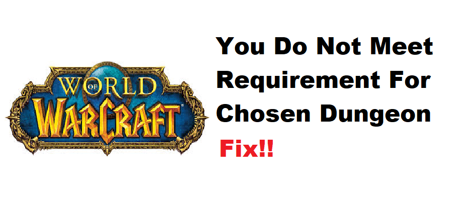 you do not meet the requirements for the chosen dungeons wow