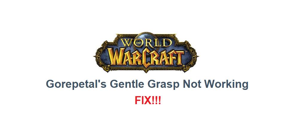 gorepetal's gentle grasp not working WoW