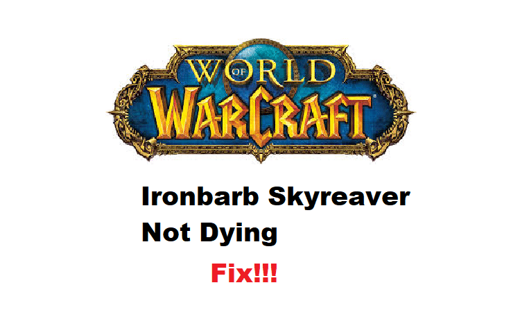 ironbarb skyreaver not dying wow