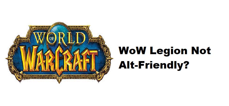 legion not alt friendly WoW