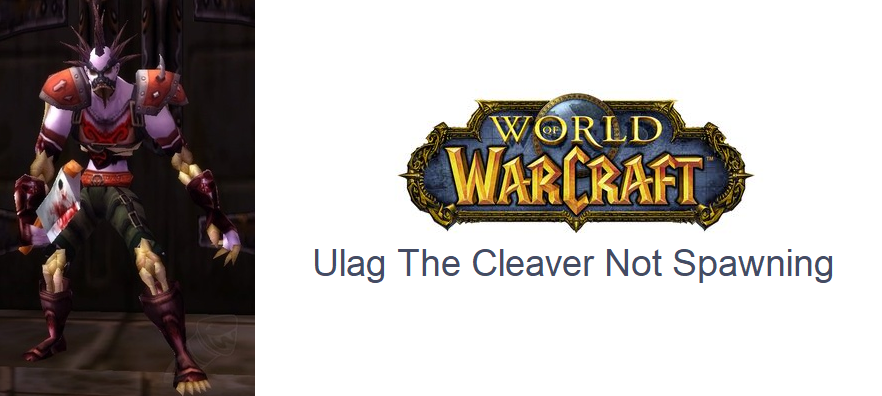 ulag the cleaver not spawning wow