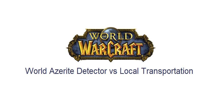 world azerite detector vs local transportation wow