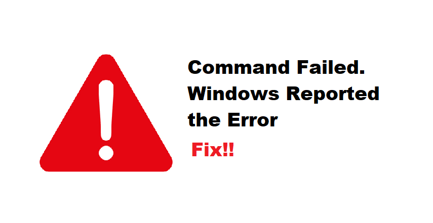 """the command failed. windows reported the error: """"the system cannot find the file specified."""""""